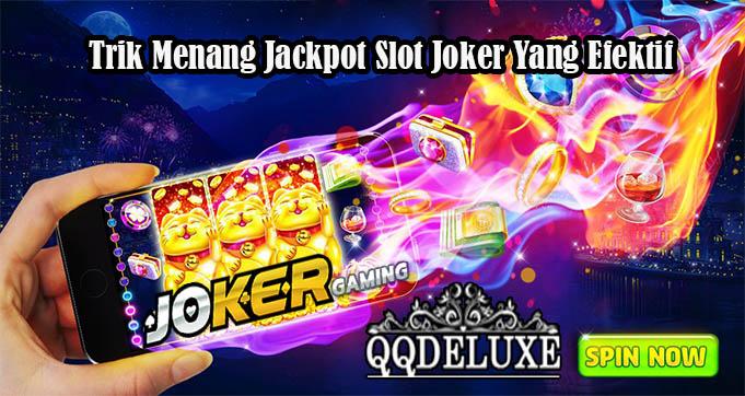 Trik Menang Jackpot Slot Joker Yang Efektif
