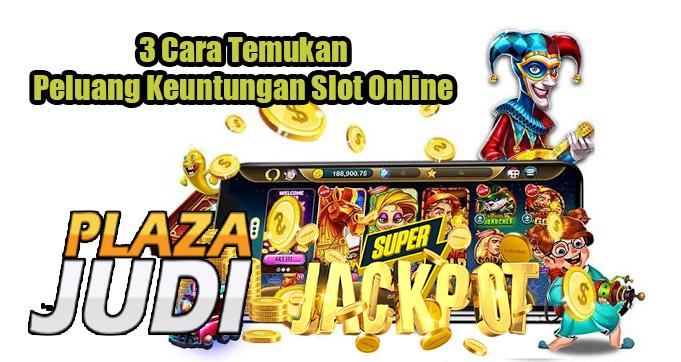 3 Cara Temukan Peluang Keuntungan Slot Online