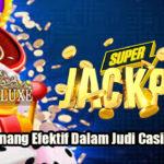 Taktik Menang Efektif Dalam Judi Casino Online